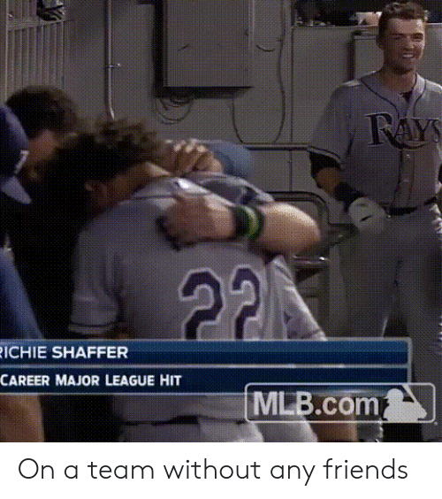 Friends, Mlb, and Major League: ICHIE SHAFFER  CAREER MAJOR LEAGUE HIT  MLB.com On a team without any friends
