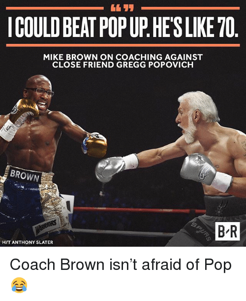popup: ICOULDBEAT POPUP HESLIKETO  MIKE BROWN ON COACHING AGAINST  CLOSE FRIEND GREGG POPOVICH  BR  HIT ANTHONY SLATER Coach Brown isn't afraid of Pop 😂