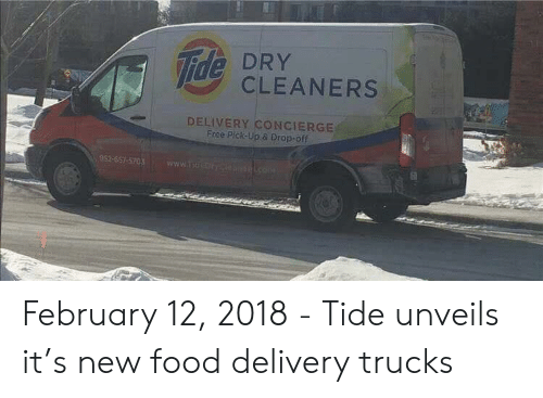 cleaners: ide CLEANERS  DELIVERY CONCIERGE  Free Pick-Up & Drop-off  952-651-5703 February 12, 2018 - Tide unveils it's new food delivery trucks