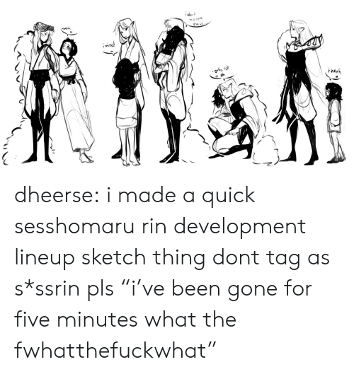 "pls: ident  nanna  eav dheerse: i made a quick sesshomaru rin development lineup sketch thing dont tag as s*ssrin pls ""i've been gone for five minutes what the fwhatthefuckwhat"""