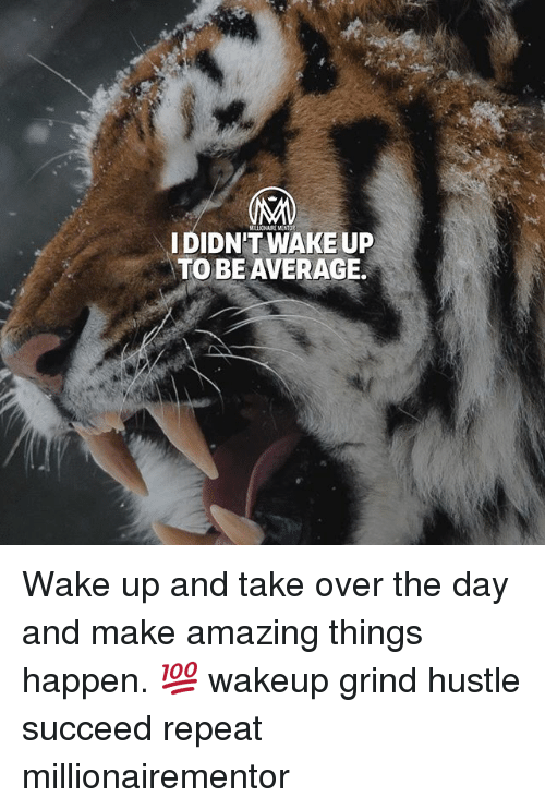 Memes, Amazing, and 🤖: IDIDN'T WAKE UP  TO BEAVERAGE. Wake up and take over the day and make amazing things happen. 💯 wakeup grind hustle succeed repeat millionairementor