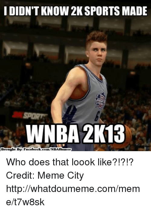 Meme City: IDIDNTKNOW 2K SPORTS MADE  WNBA 2K13  Brought By Fa  cebook  com/NBAHEmmor Who does that loook like?!?!?