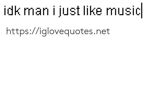 Music, Net, and Man: idk man i just like music https://iglovequotes.net