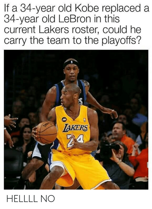 Los Angeles Lakers, Nba, and Kobe: If a 34-year old Kobe replaced a  34-year old LeBron in this  current Lakers roster, could he  carry the team to the playoffs?  TAKERS HELLLL NO