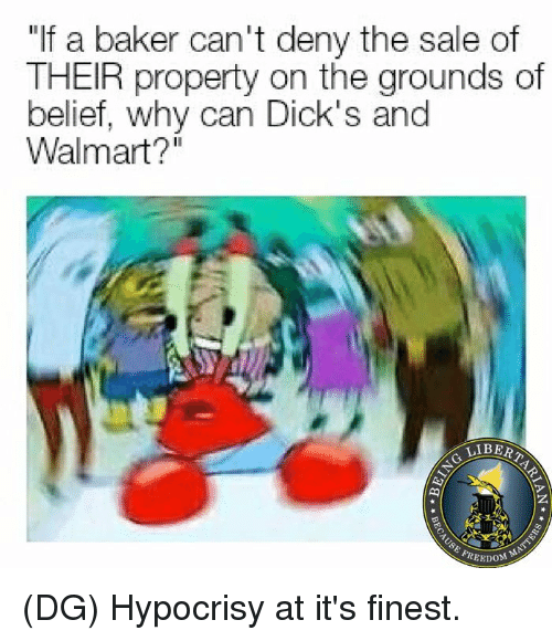 """Dicks, Memes, and Walmart: """"If a baker can't deny the sale of  THEIR property on the grounds of  belief, why can Dick's and  Walmart?""""  LIBER  EEDOM (DG) Hypocrisy at it's finest."""