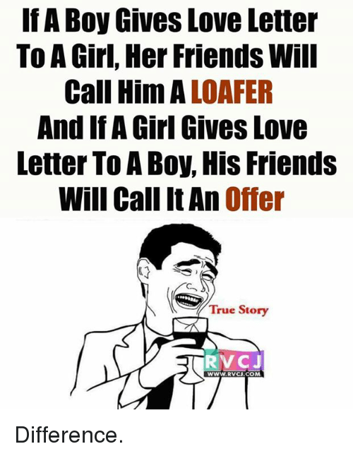 itan: If A Boy Gives Love Letter  To A Girl, Her Friends Will  LOAFER  Call Him A  And IfA Girl Gives Love  Letter To A Boy, His Friends  Will Call ItAn  Offer  True Story  RVCJ  WWW. RVCU.COM Difference.