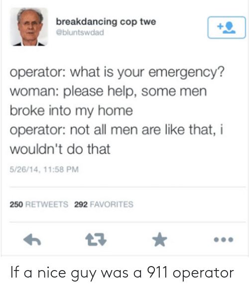 Operator: If a nice guy was a 911 operator