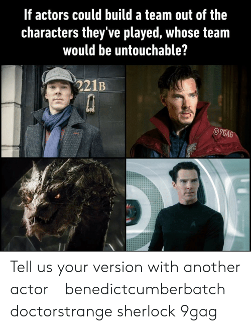 9gag, Memes, and Sherlock: If actors could build a team out of the  Characters they ve played, Whose team  would be untouchable?  221B  @9GAG Tell us your version with another actor⠀ benedictcumberbatch doctorstrange sherlock 9gag