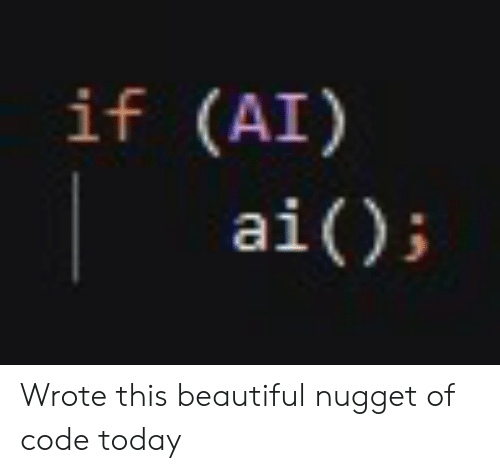 Beautiful, Today, and Code: if (AI)  ai() Wrote this beautiful nugget of code today