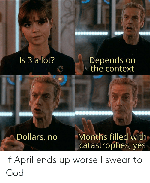 swear: If April ends up worse I swear to God