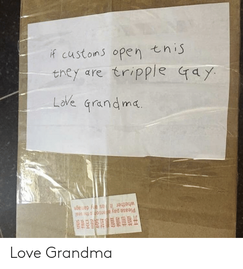 Grandma, Love, and Seal: if customs open this  they are tripple ay  Love Grandma  whether it as ay daniage  Please pay a ention o the seal  开箱前请留書封祭是否被授! Love Grandma