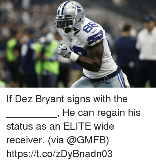 Dez Bryant, Memes, and 🤖: If Dez Bryant signs with the _________,   He can regain his status as an ELITE wide receiver. (via @GMFB) https://t.co/zDyBnadn03