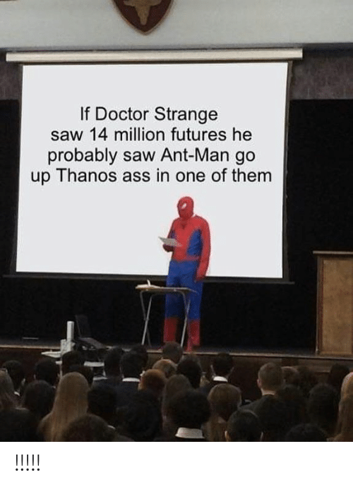 Go Up: If Doctor Strange  saw 14 million futures he  probably saw Ant-Man go  up Thanos ass in one of them !!!!!