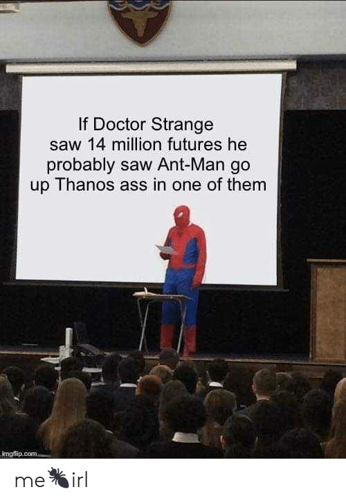 Go Up: If Doctor Strange  saw 14 million futures he  probably saw Ant-Man go  up Thanos ass in one of them  mgilip me🐜irl