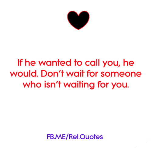 If He Wanted To Call You He Would Don't Wait For Someone Who Isn't Magnificent Waiting For Someone Quotes