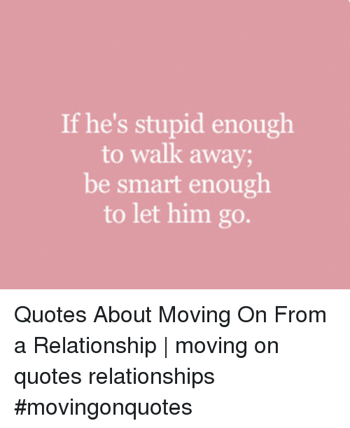 If He\'s Stupid Enough to Walk Away Be Smart Enough to Let ...
