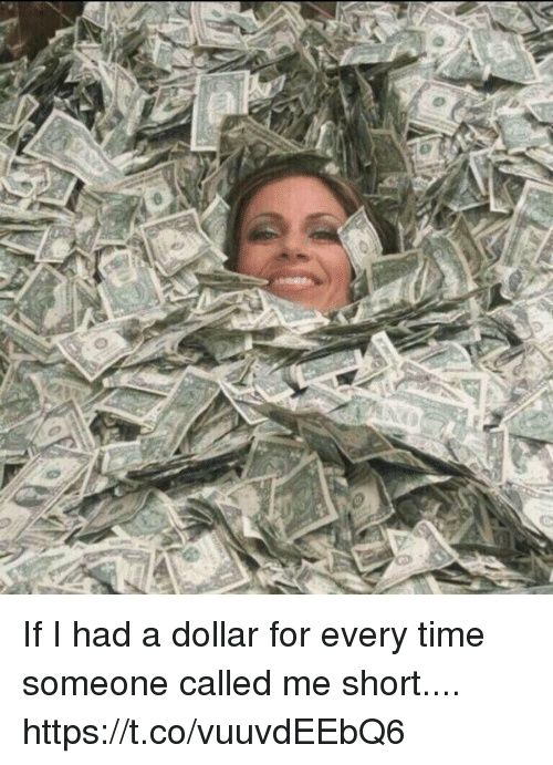 shortness: If I had a dollar for every time someone called me short.... https://t.co/vuuvdEEbQ6