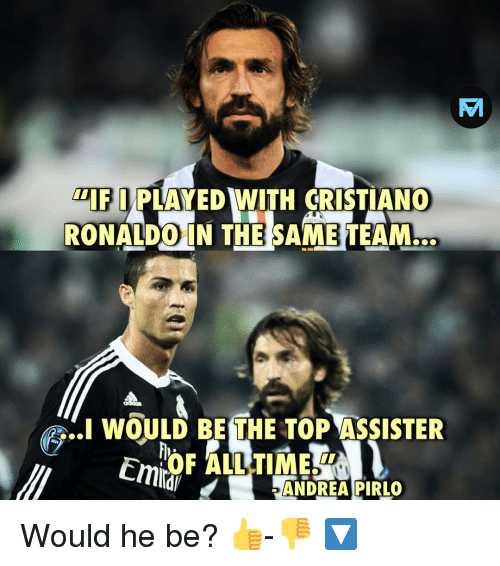 """Cristiano Ronaldo, Memes, and Ronaldo: """"IF I PLAYED WITH CRISTIANO  RONALDO IN THE SAME TEAM.  e  WOULD BE THE TOP ASSISTER  Emita  ALL TIME T  dANDREAPIRLO Would he be? 👍-👎 🔽"""