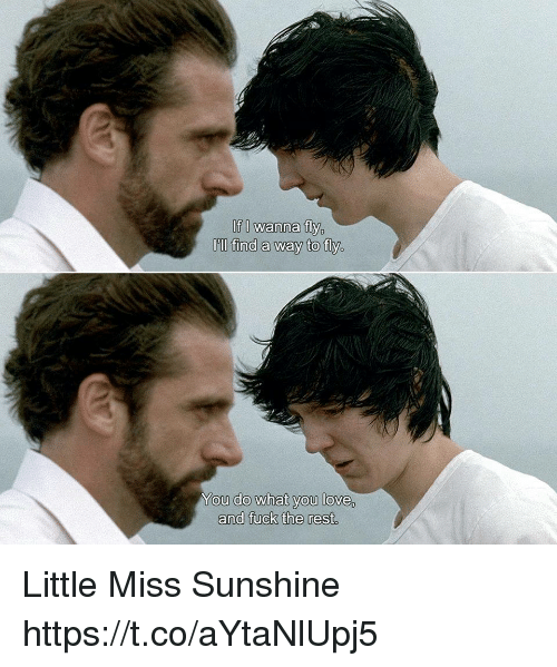 restful: If I wanna fly  Oill find a way to fly,  ou do what you love,  and fuck the rest. Little Miss Sunshine https://t.co/aYtaNlUpj5