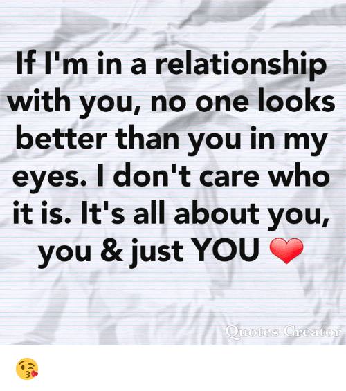 Memes, In a Relationship, and 🤖: If I'm in a relationship  with you, no one looks  better than you in my  eves. I don't care who  it is. It's all about you,  you & just YOU 😘