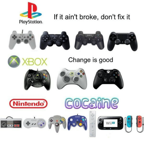 Nintendo, PlayStation, and Sony: If it ain't broke, don't fix it  PlayStation.  sONY  SONY  Change is good  XBOX  xeox  COcaine  Nintendo  Wiju