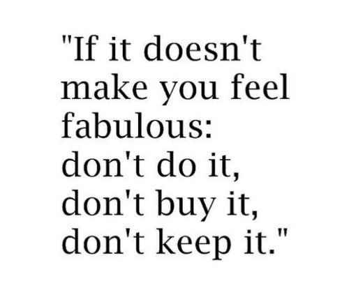 """Fabulous, Make, and Do It: """"If it doesn't  make vou feel  fabulous:  don't do it,  don't buy it,  don't keep it."""""""