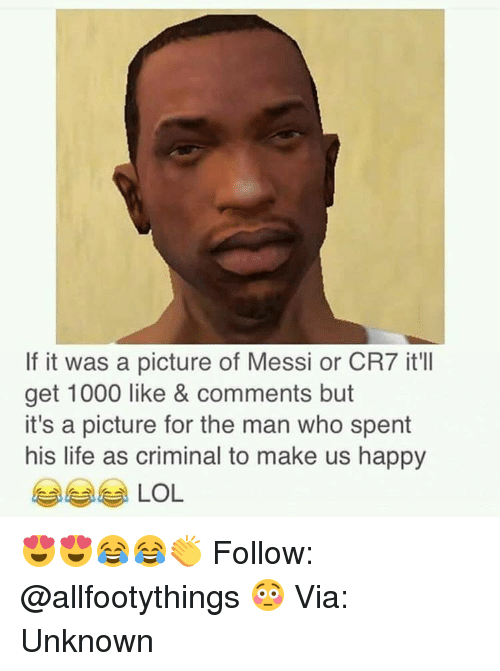 Pictures Of Messi: If it was a picture of Messi or CR7 it'll  get 1000 like & comments but  it's a picture for the man who spent  his life as criminal to make us happy  LOL 😍😍😂😂👏 Follow: @allfootythings 😳 Via: Unknown