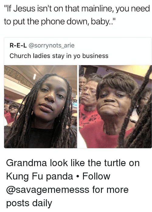"arie: ""If Jesus isn't on that mainline, you need  to put the phone down, baby..""  R-E-L @sorrynots arie  Church ladies stay in yo business Grandma look like the turtle on Kung Fu panda • Follow @savagememesss for more posts daily"
