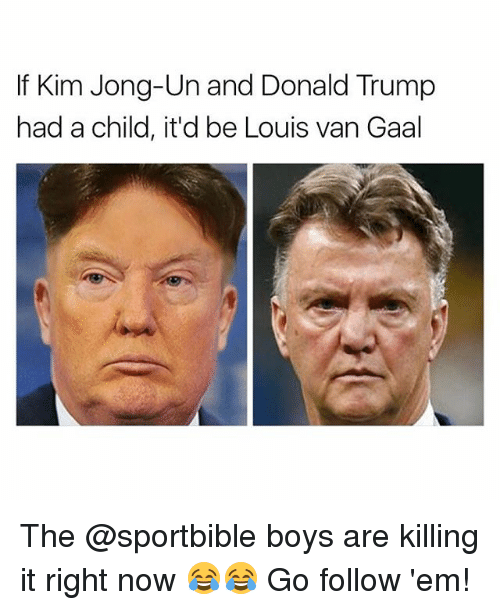 Vanning: If Kim Jong-Un and Donald Trump  had a child, it'd be Louis van Gaal The @sportbible boys are killing it right now 😂😂 Go follow 'em!