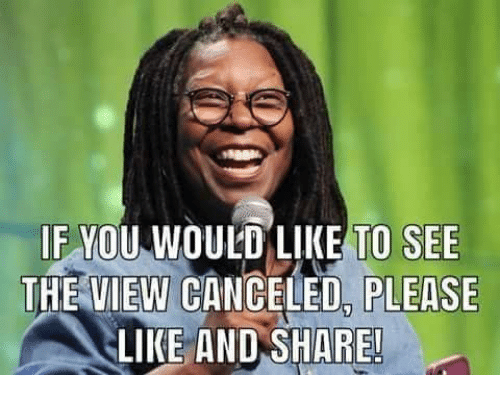 Like And Share: IF MOU W  DULD LIKE TO SEE  THE VIEW CANCELED, PLEASE  LIKE AND SHARE