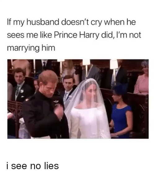 Prince Harry: If my husband doesn't cry when he  sees me like Prince Harry did, I'm not  marrying him i see no lies