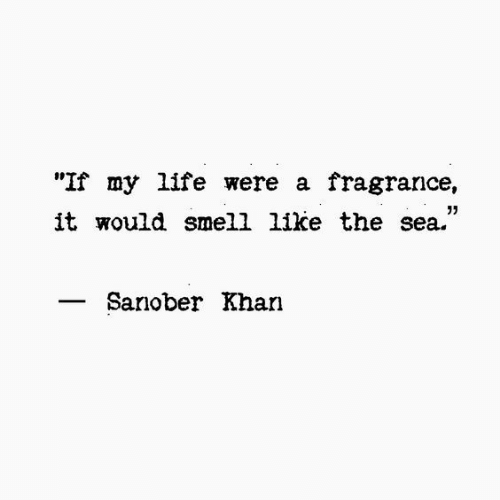 """khan: """"If my life were a fragrance,  it would smell like the sea.""""  05  Sanober Khan"""