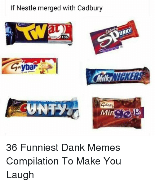 Memes Compilation: If Nestle merged with Cadbury  at  UN  O 106  Milky  Min 36 Funniest Dank Memes Compilation To Make You Laugh