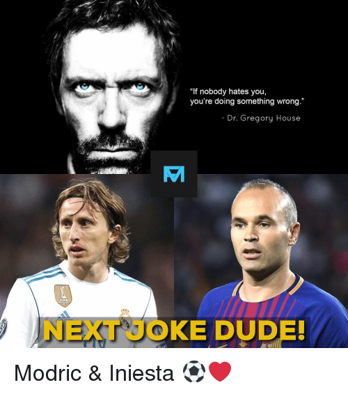 """iniesta: """"If nobody hates you,  you're doing something wrong.""""  - Dr. Gregory House  VM  FIFA  NEXTKE DUDE! Modric & Iniesta ⚽️❤️"""