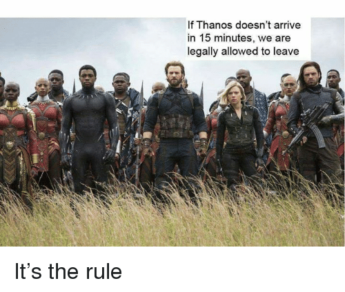 Dank Memes, Thanos, and Legally: If Thanos doesn't arrive  in 15 minutes, we are  legally allowed to leave It's the rule