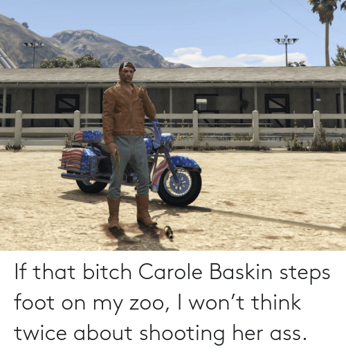 Carole: If that bitch Carole Baskin steps foot on my zoo, I won't think twice about shooting her ass.