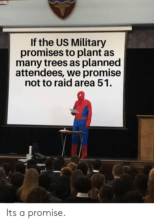 Trees, Military, and Area 51: If the US Military  promises to plant as  many trees as planned  attendees, we promise  not to raid area 51 Its a promise.