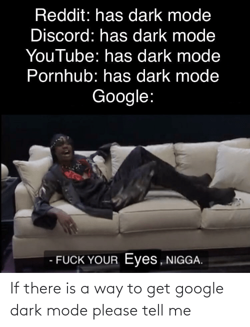 Google: If there is a way to get google dark mode please tell me