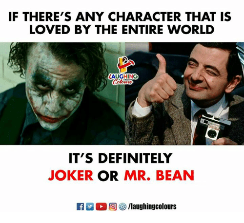 Definitely, Joker, and Mr. Bean: IF THERE'S ANY CHARACTER THAT IS  LOVED BY THE ENTIRE WORLD  AUGHING  IT'S DEFINITELY  JOKER OR MR. BEAN  R  回參/laughingcolours
