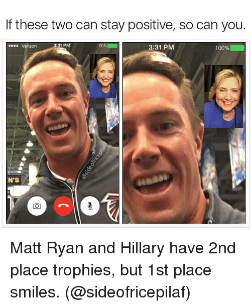 Memes, 🤖, and Matt Ryan: If these two can stay positive, so can you.  3:31 PM  100%  Verizon  3:31 PM  100% Matt Ryan and Hillary have 2nd place trophies, but 1st place smiles. (@sideofricepilaf)