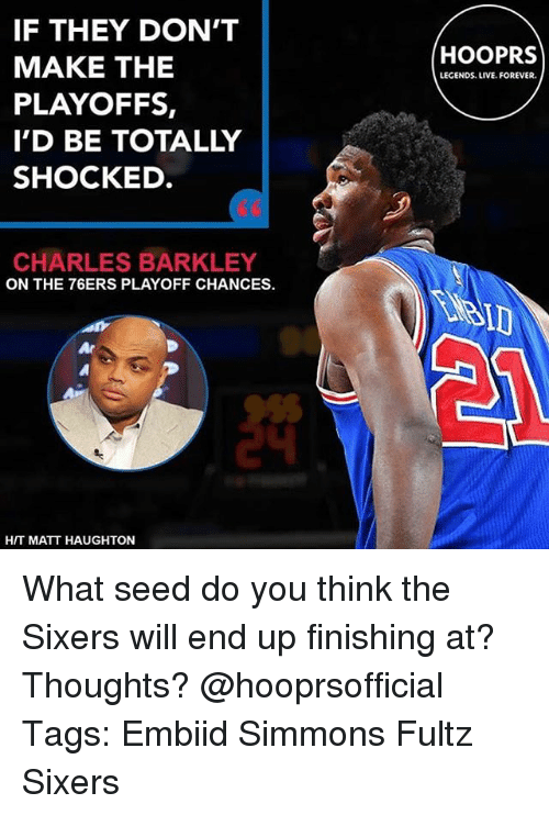 Charles Barkley: IF THEY DON'T  MAKE THE  PLAYOFFS,  I'D BE TOTALLY  SHOCKED  HOOPRS  LEGENDS. LIVE. FOREVER.  60  CHARLES BARKLEY  ON THE 76ERS PLAYOFF CHANCES.  硩  HIT MATT HAUGHTON What seed do you think the Sixers will end up finishing at? Thoughts? @hooprsofficial Tags: Embiid Simmons Fultz Sixers