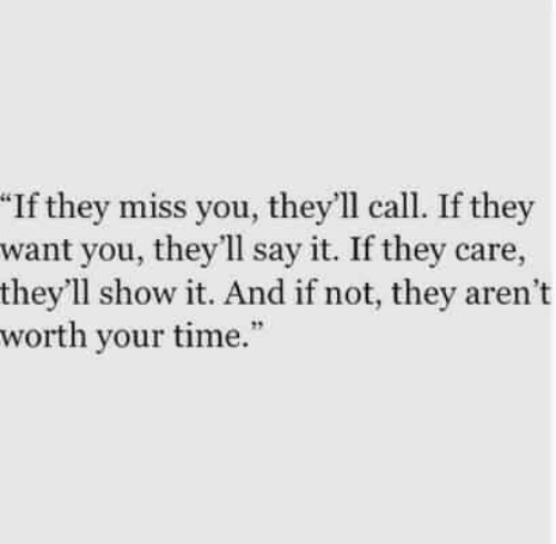 """Say It, Time, and They: """"If they miss you, they'll call. If they  want you, they'll say it. If they care,  they'll show it. And if not, they aren't  worth your time."""""""
