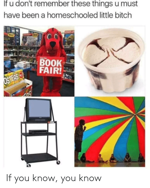 Book, Mad, and Been: If u don't remember these things u must  have been a homeschooled little bitch  CRAD  MAD  Visit r  BOOK  FAIR!  OSTERS If you know, you know