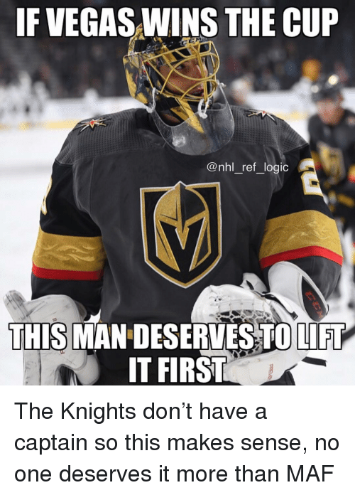 Logic, Memes, and National Hockey League (NHL): IF VEGAS WINS THE CUP  @nhl_ref_logic  THIS MAN DESERVES TO LIFT  IT FIRST The Knights don't have a captain so this makes sense, no one deserves it more than MAF