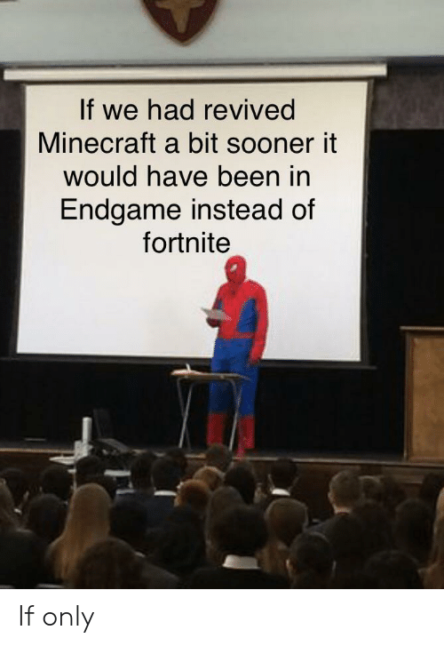 endgame: If we had revived  Minecraft a bit sooner it  would have been in  Endgame instead of  fortnite If only