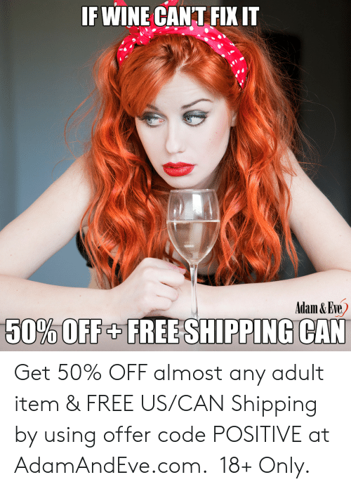 Wine, Free, and Http: IF WINE CANT FIX IT  Adam & Eve  50%OFF+FREE SHIPPING CAN    Get 50% OFF almost any adult item & FREE US/CAN Shipping by using offer code POSITIVE at AdamAndEve.com.  18+ Only.