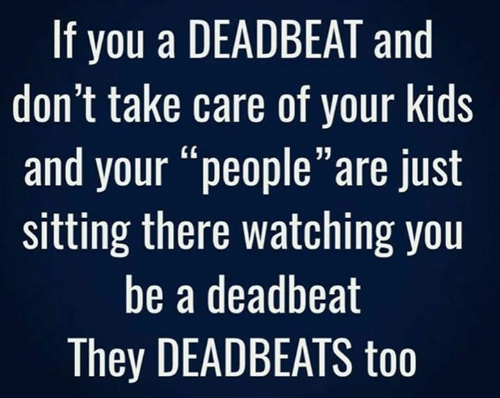 "Memes, Kids, and 🤖: If you a DEADBEAT and  don't take care of your kids  and your ""people""are just  sitting there watching you  be a deadbeat  They DEADBEATS too"