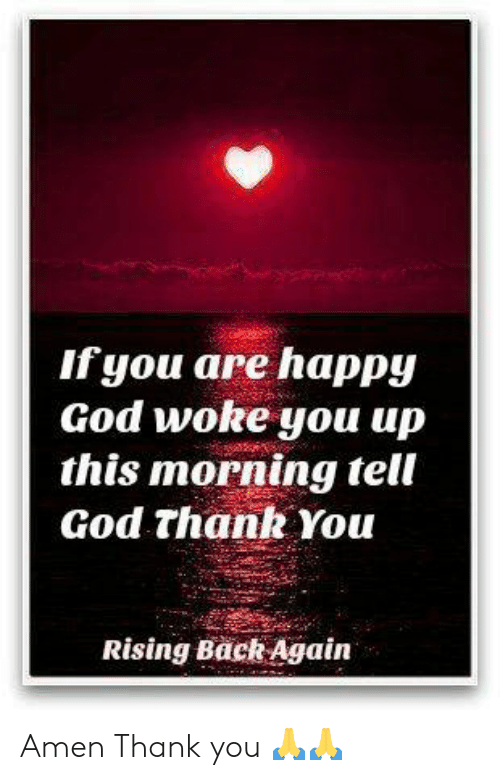 amen: If you are happy  God woke you up  this morning tell  God thank You  Rising Back Again Amen Thank you 🙏🙏