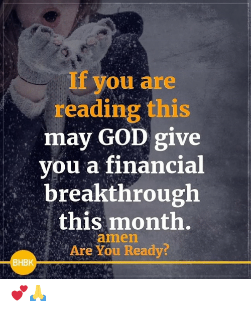 God, Memes, and 🤖: If you are  reading this  may GOD give  you a financial  breakthrough  this month.  amen  Are You Ready  BHBK 💕🙏