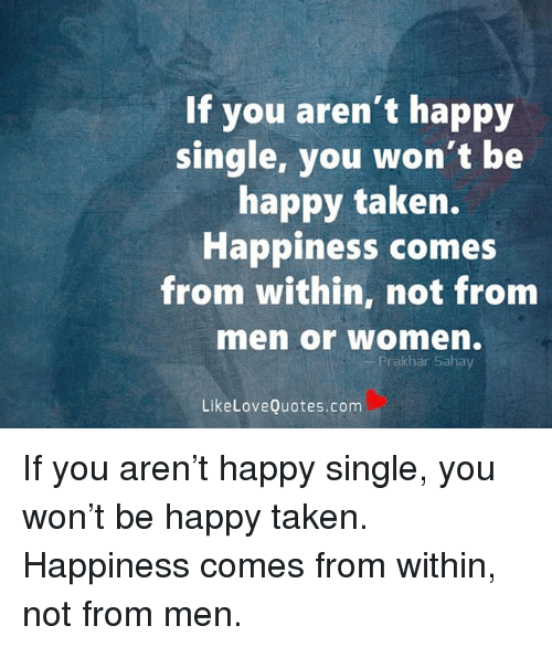 If You Aren\'t Happy Single You Won\'t Be Happy Taken ...